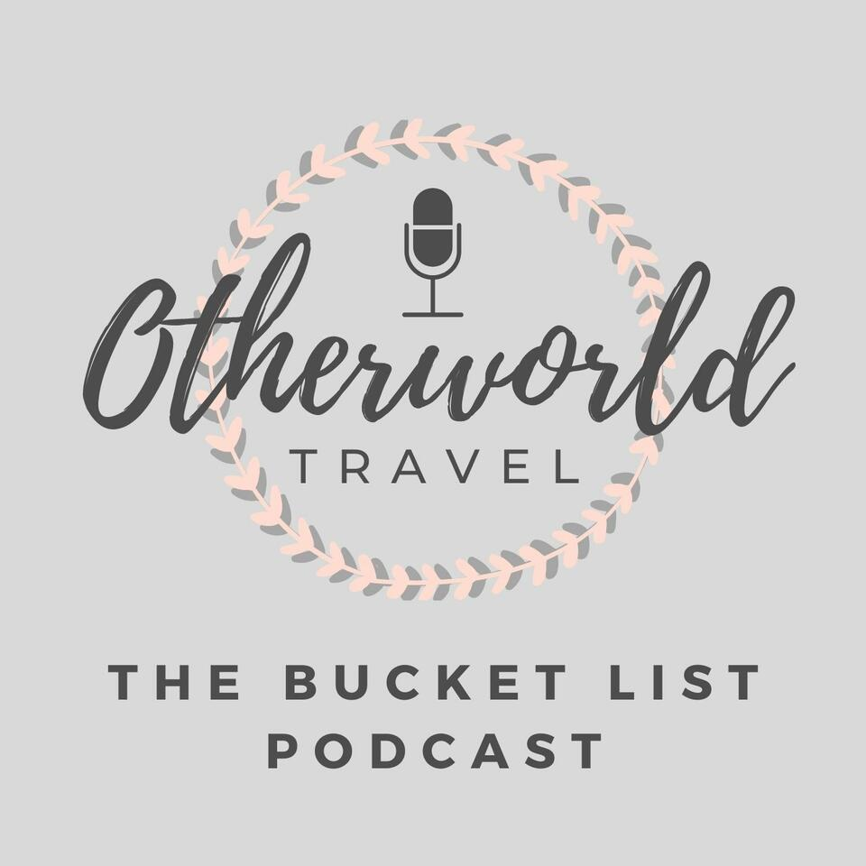 Otherworld Travel: The Bucket List Podcast
