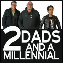 2 Dads and a Millennial