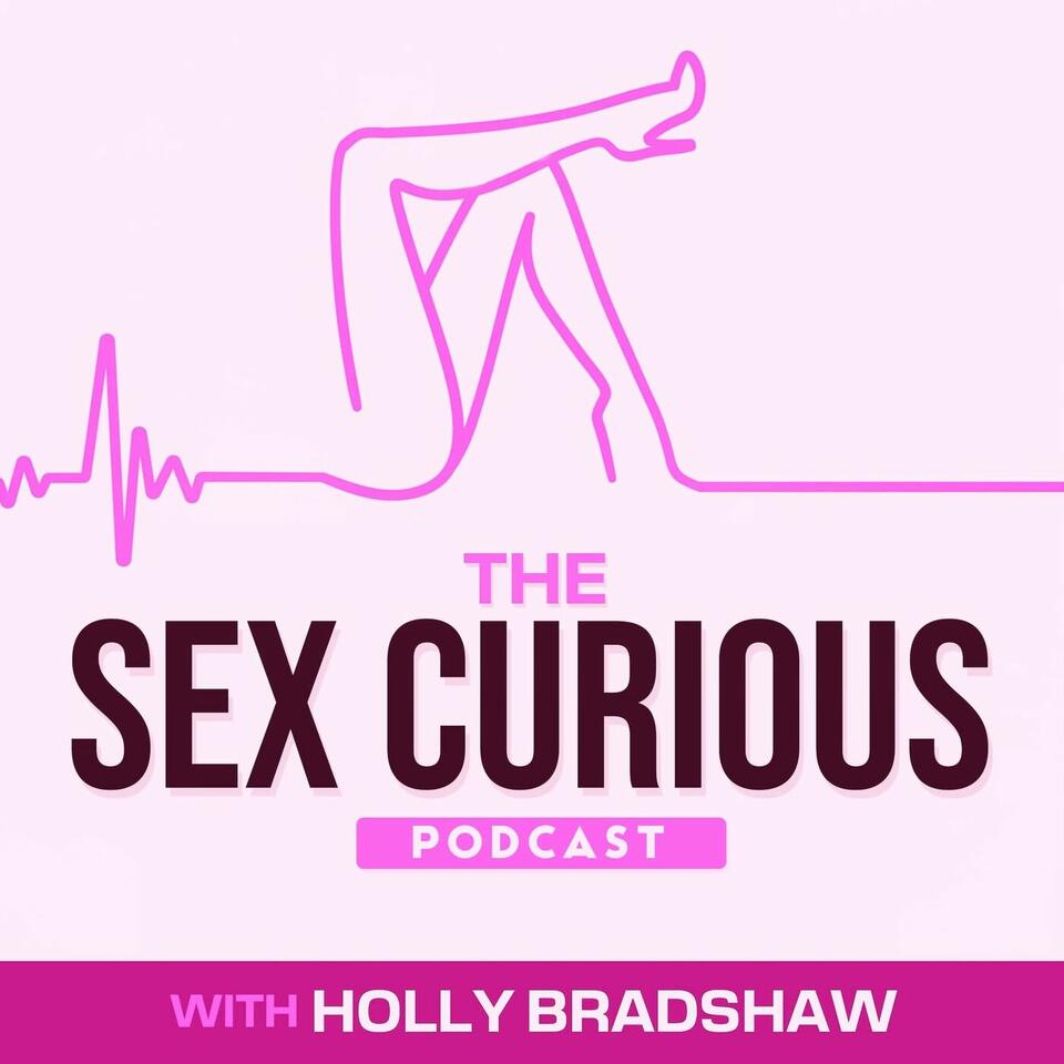 The Sex Curious Podcast with Holly Bradshaw