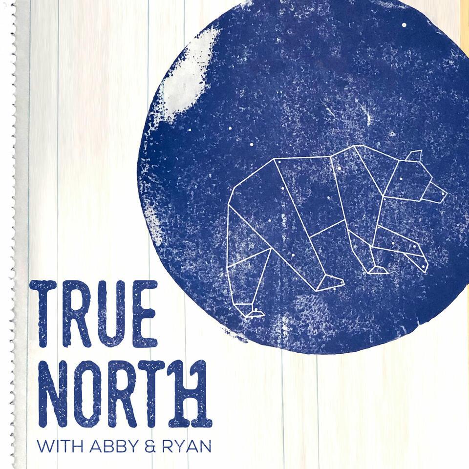 True North with Abby & Ryan