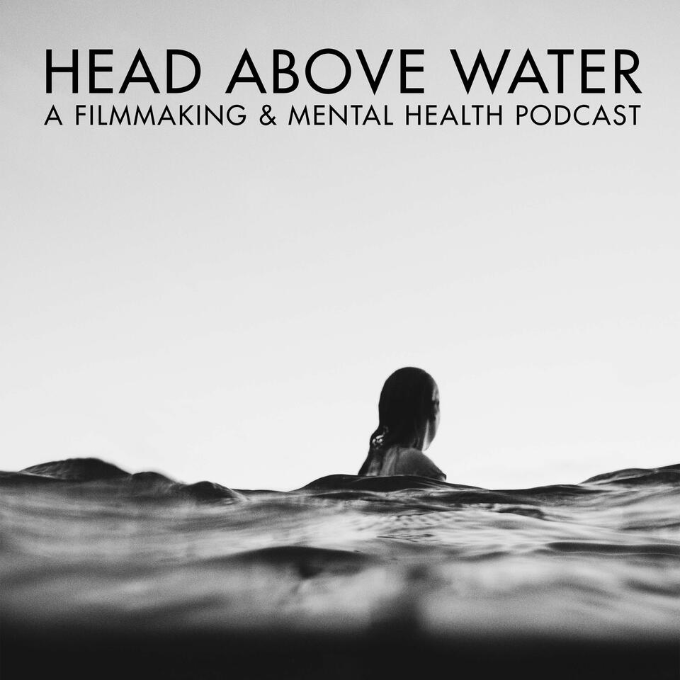 Head Above Water - A Filmmaking & Mental Health Podcast