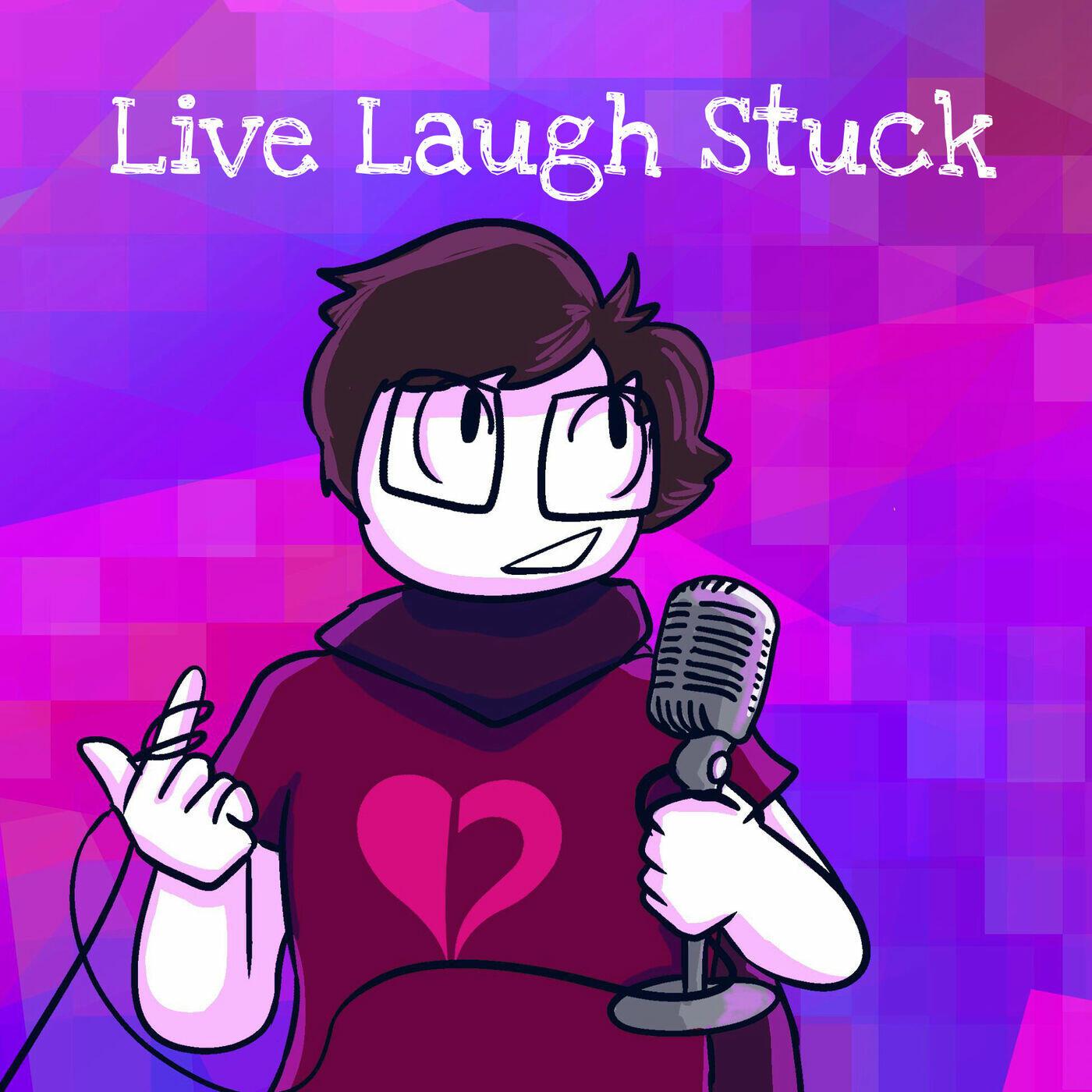Live, Laugh, Stuck