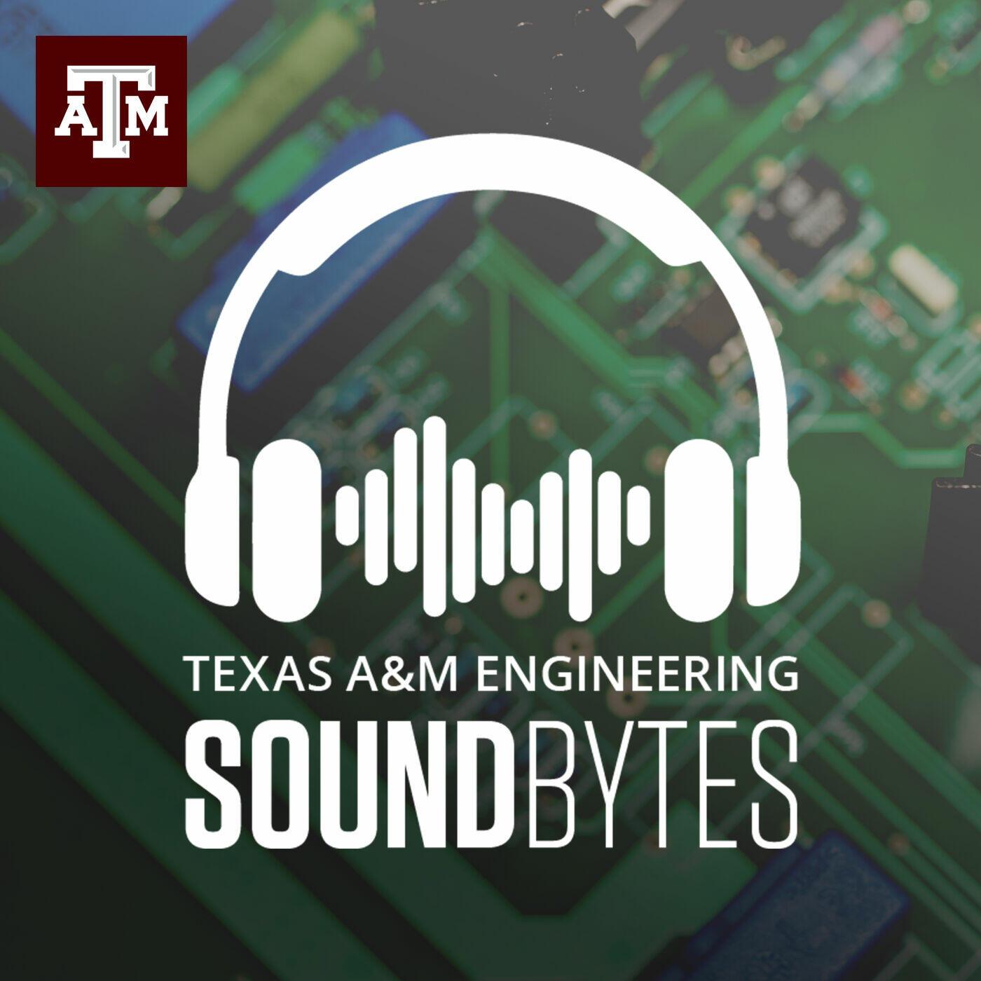 Texas A&M Engineering SoundBytes