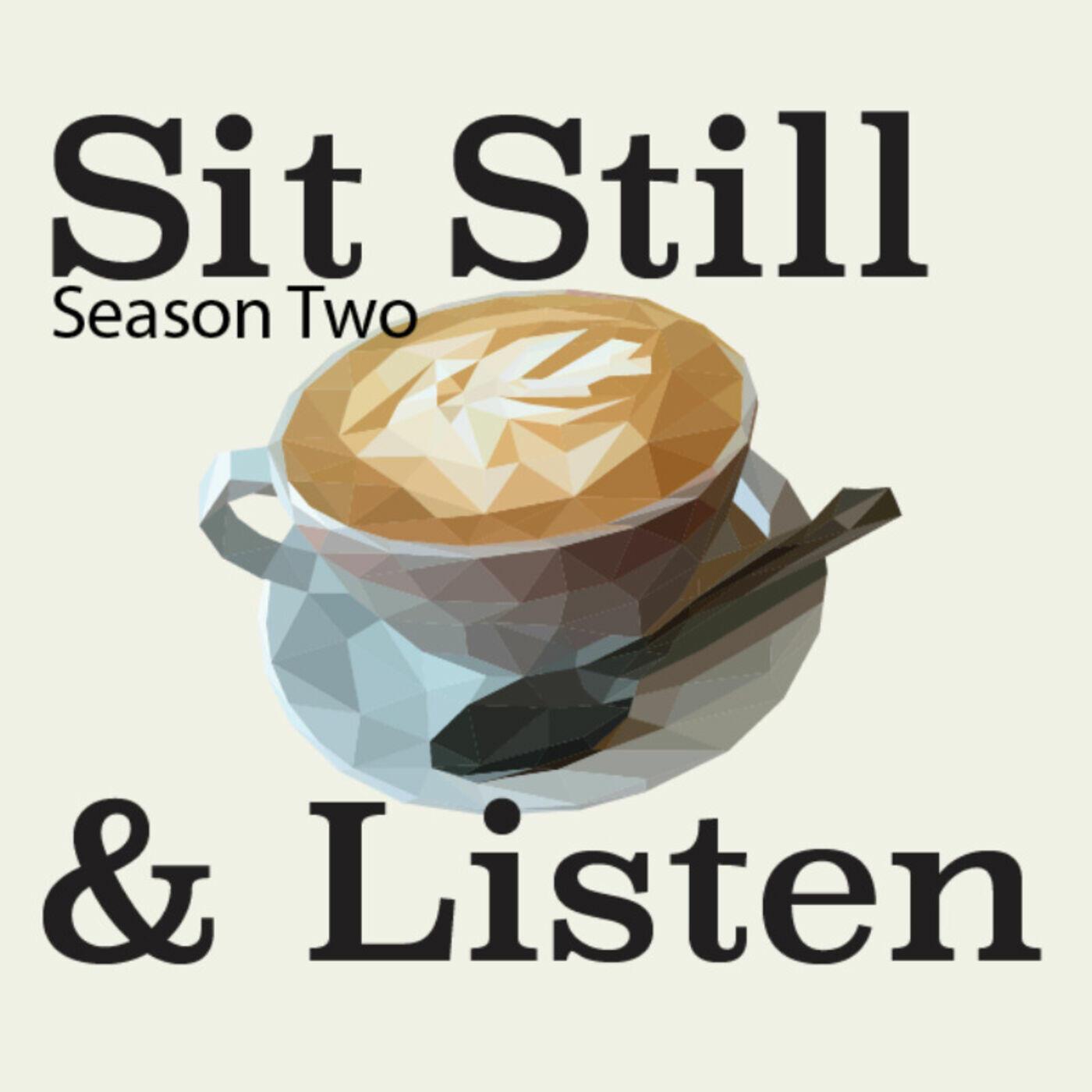 Sit Still and Listen!