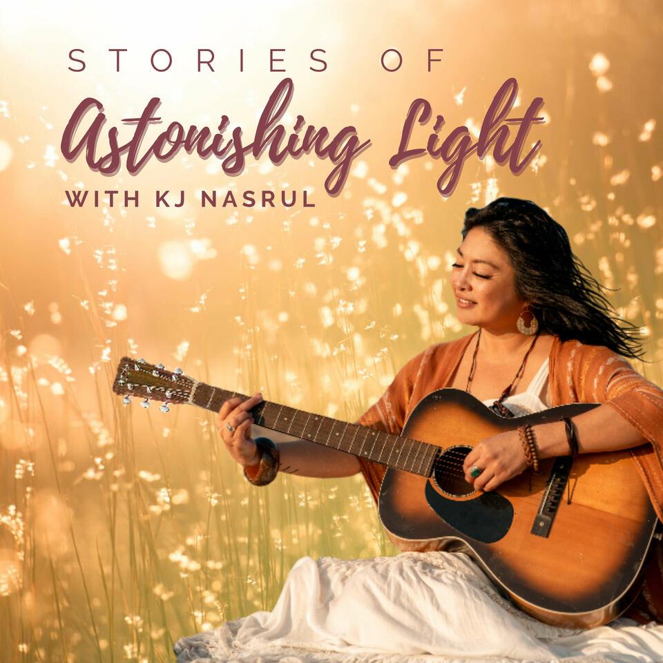 Stories of Astonishing Light with KJ Nasrul
