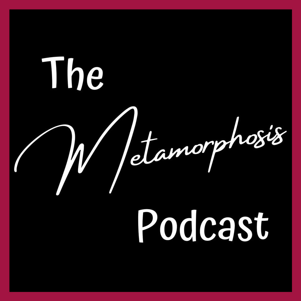 The Metamorphosis Podcast