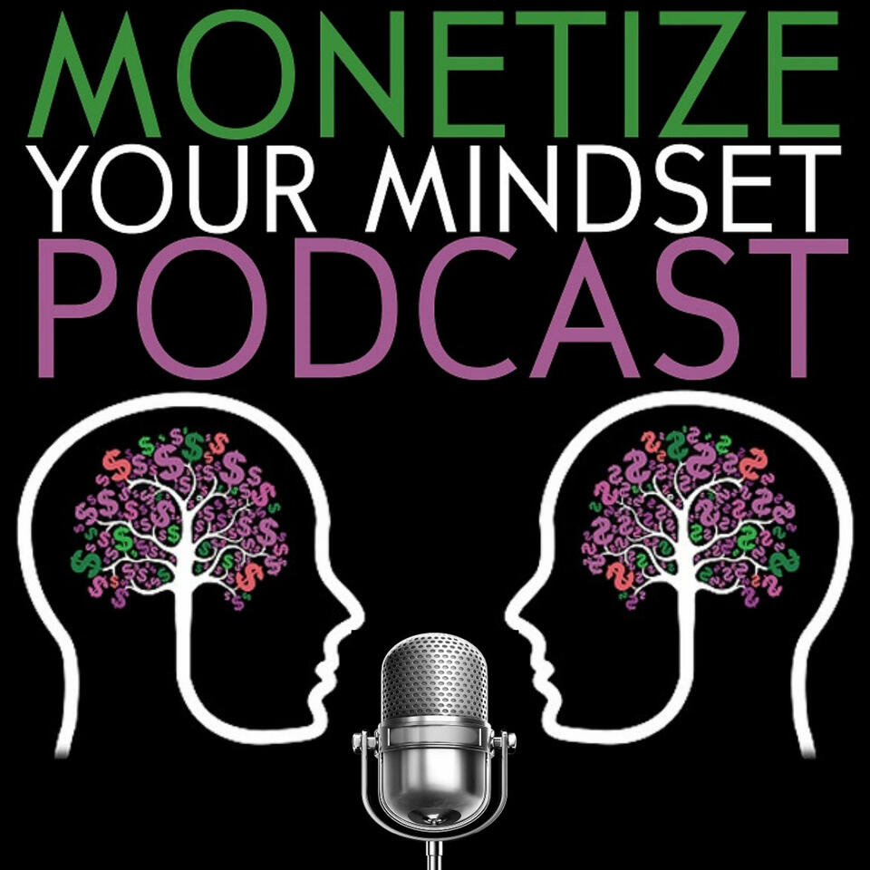 Monetize Your Mindset - Create Finacial Security Monetize what You Already Know