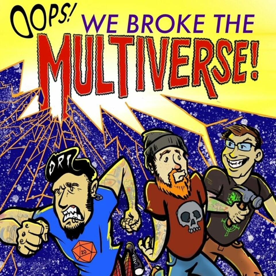 Oops! We Broke The Multiverse! Podcast