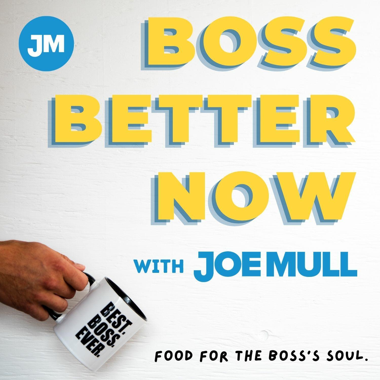 Boss Better Now with Joe Mull
