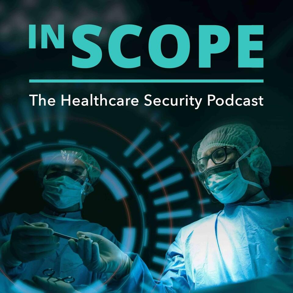 In Scope - The Healthcare Security Podcast